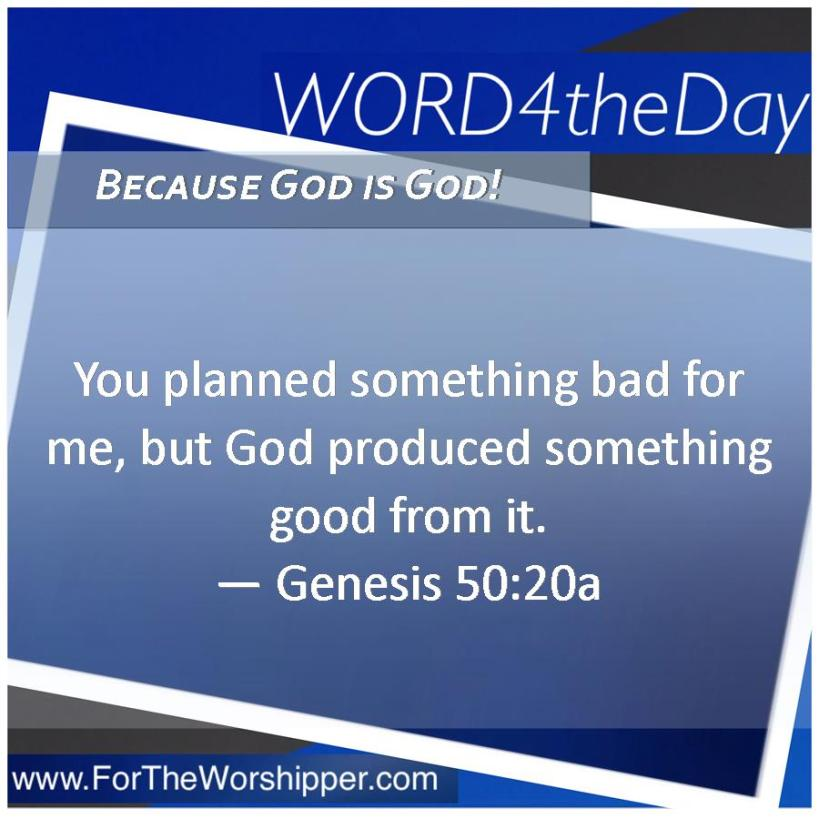08 03 14 Genesis 50 20 God will bring out the good
