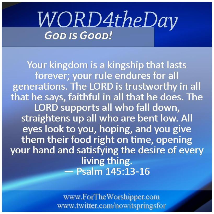 09 28 14 Psalm 145 13-16 The Lord's Kingdom is everlasting